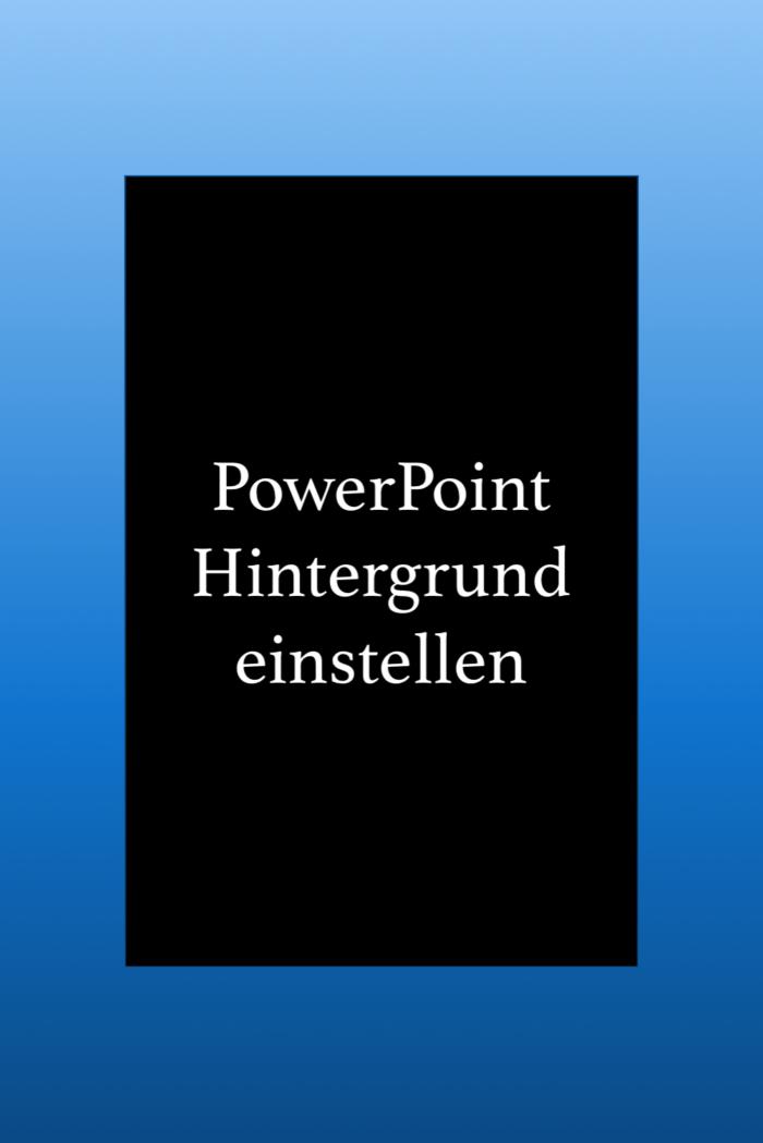 PowerPoint Tipps: Den Hintergrund ändern und einstellen.