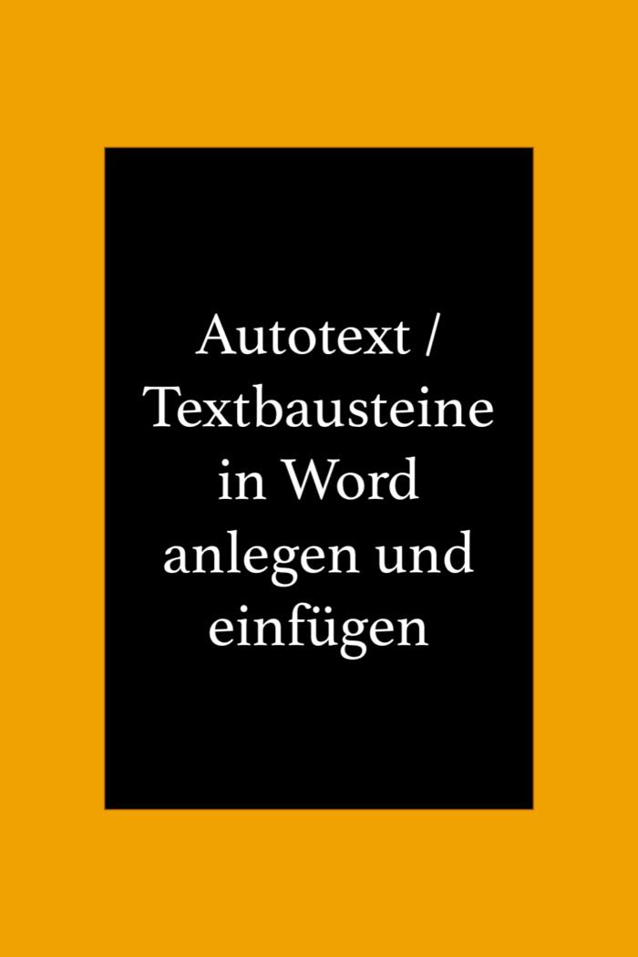 Textbausteine Autotext Schnellbausteine in Word anlegen und einfügen