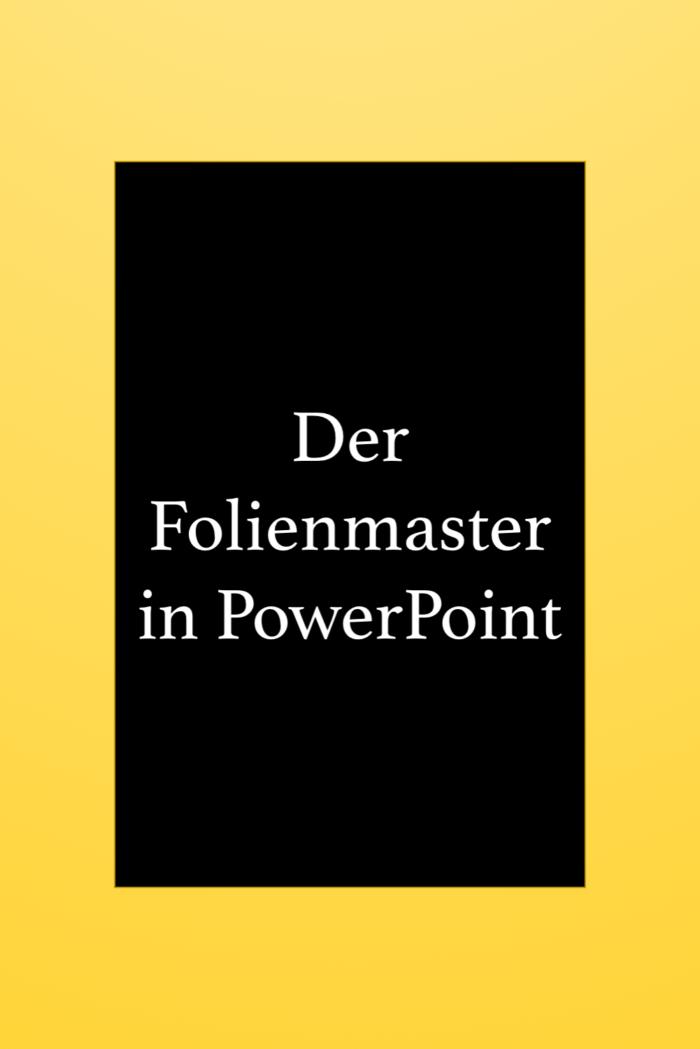 Der Folienmaster in Powerpoint: Effizient einheitliche Layout Präsentationen erstellen.