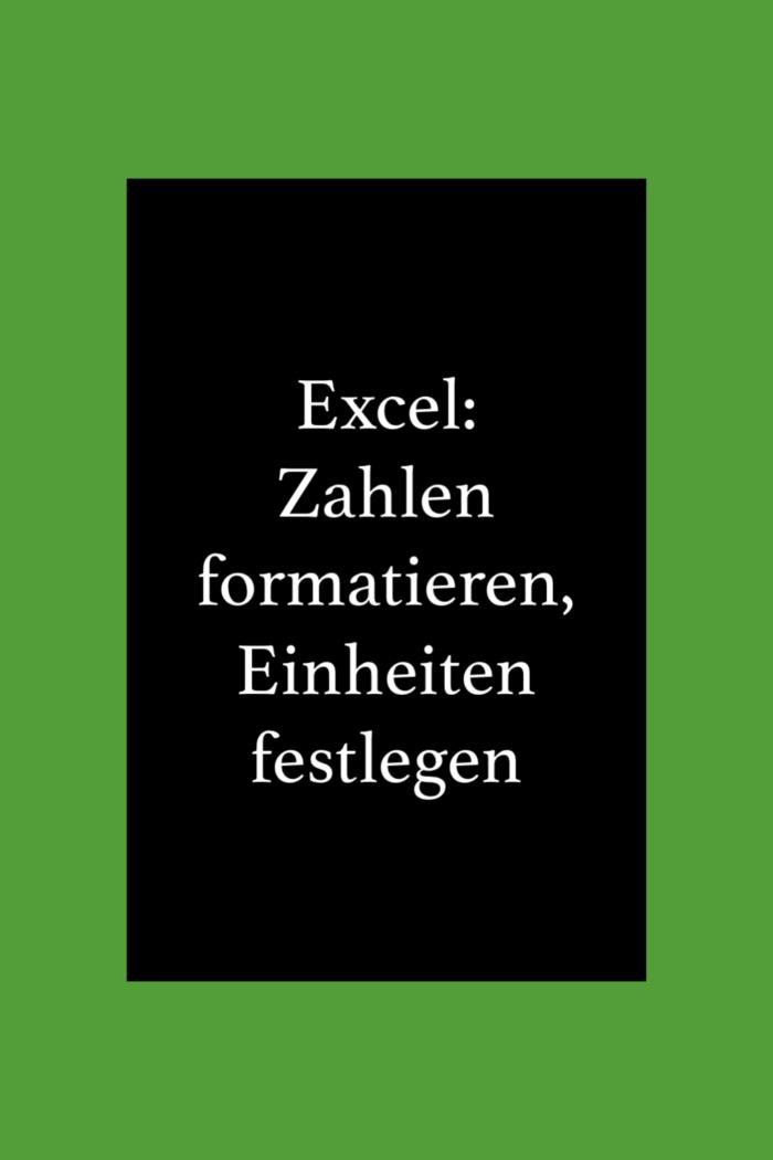 Excel: Zahlen formatieren, eigene Einheiten festlegen.