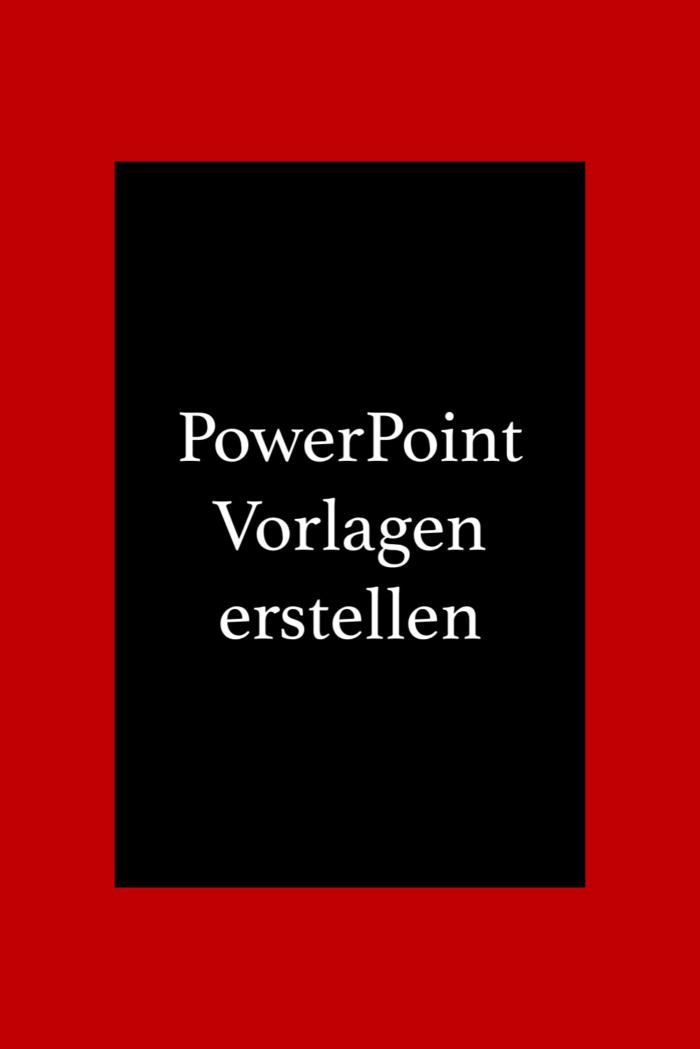 Powerpoint Vorlagen selbst erstellen.