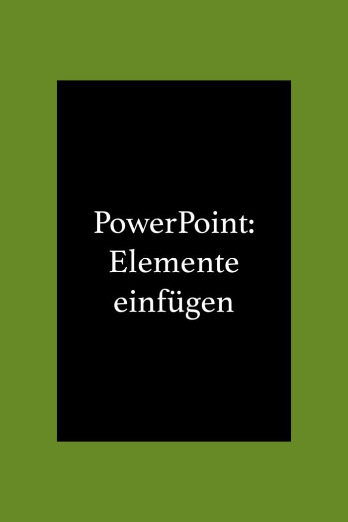 Elemente in Powerpoint einfügen: Bilder, Diagramme, Tabellen.