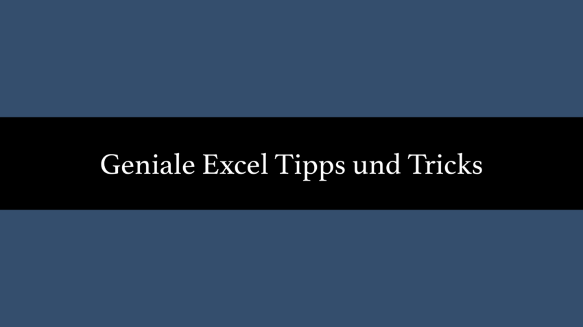 Geniale Excel Tipps und Tricks