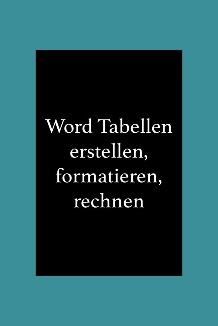 Word Tabellen erstellen und formatieren. Rechnen in Word.
