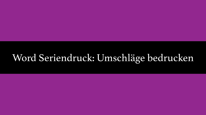 Word Seriendruck: Briefumschlag bedrucken