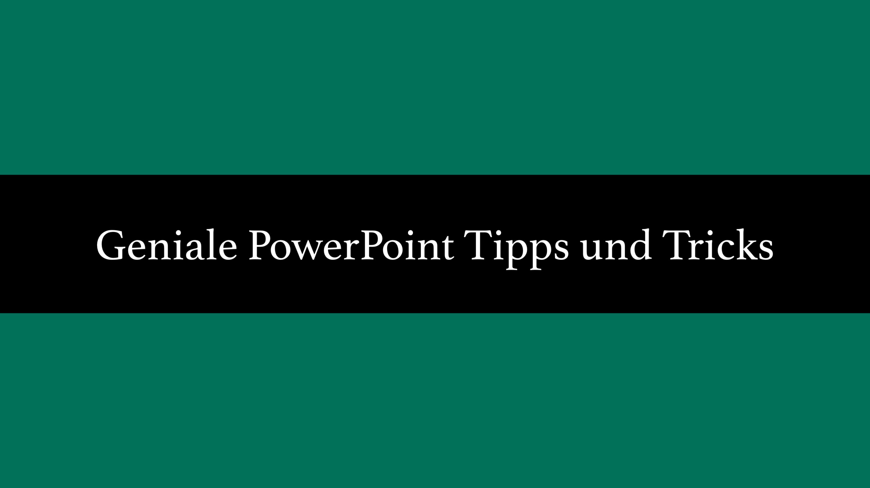 Eine PowerPoint Präsentation erstellen: Geniale Tipps und Tricks
