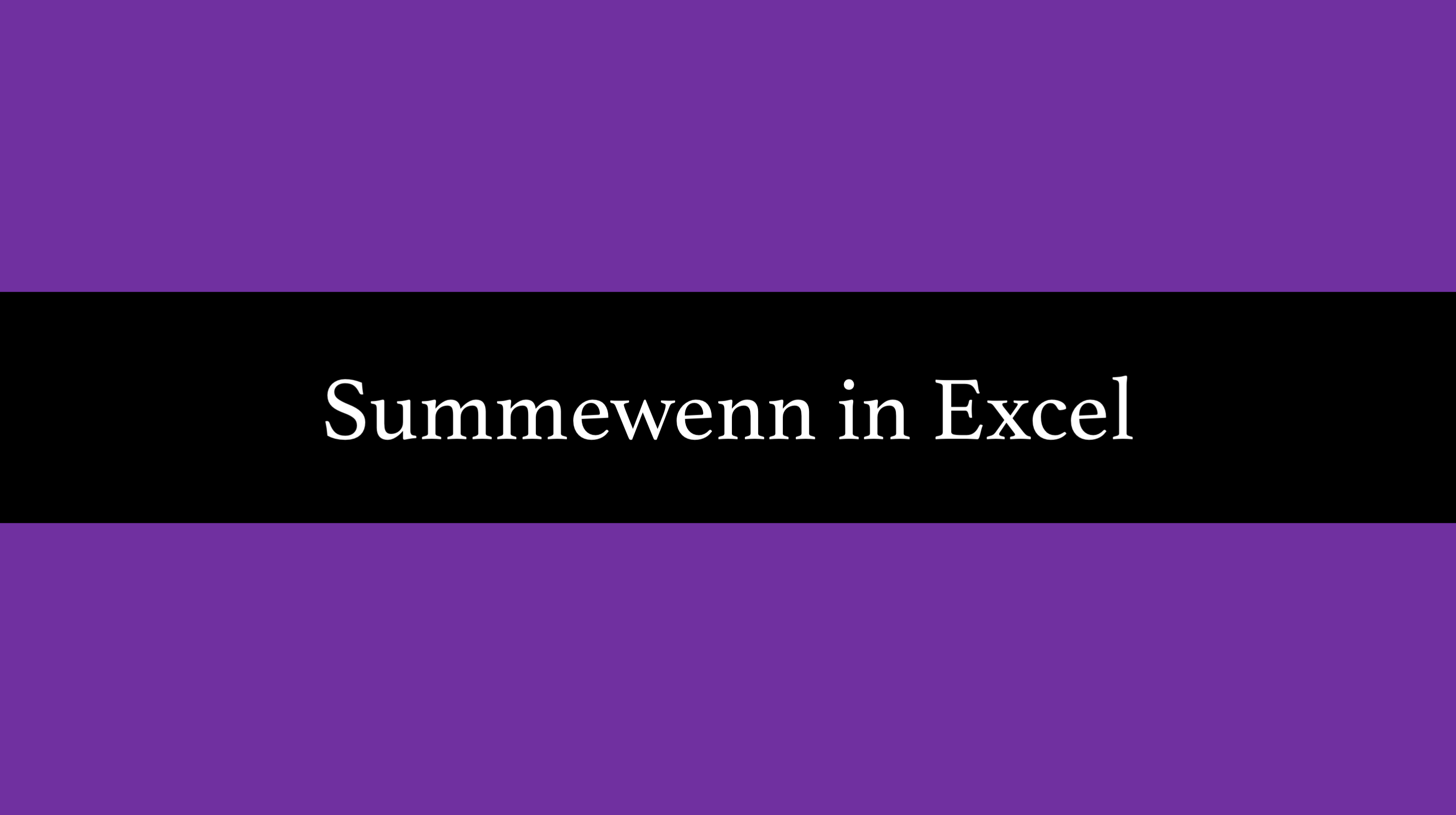 Die Summewenn Funktion in Excel