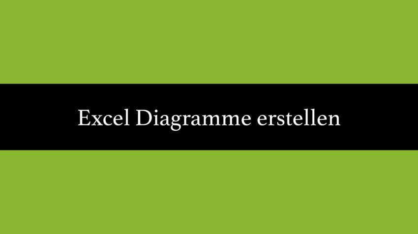 Excel Diagramme erstellen, bearbeiten, formatieren