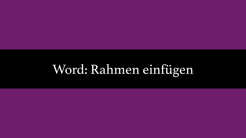 In Word Rahmen einfügen um Text und Seiten