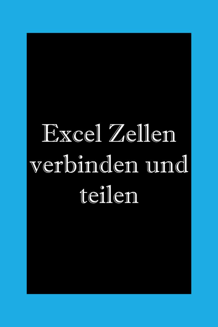 In Excel Zellen Inhalte verbinden und teilen.
