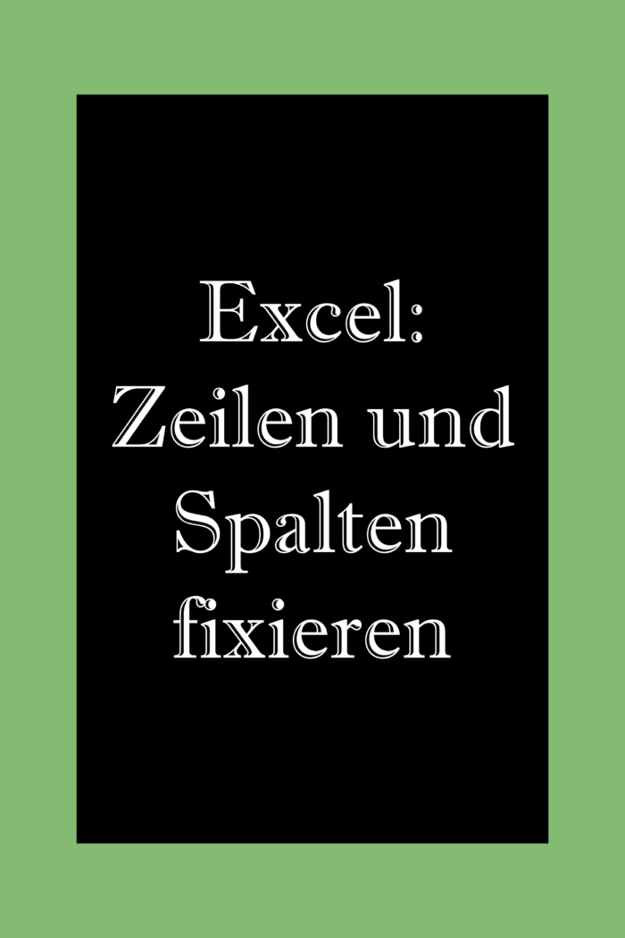 In Excel Spalten und Zeilen fixieren.