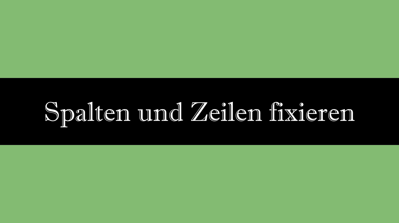 In Excel Zeilen und Spalten fixieren