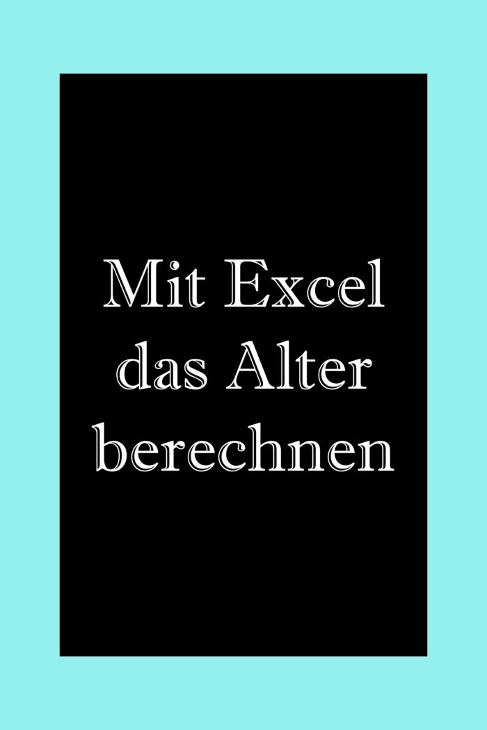 Das Alter berechnen in Excel.