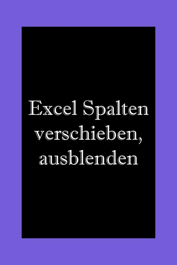 Excel Spalten verschieben, tauschen, ausblenden.